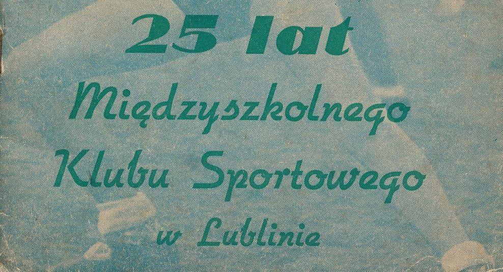 """Z archiwum Centrum Historii Sportu w Lublinie: broszura """"25 lat Międzyszkolnego Klubu Sportowego"""""""