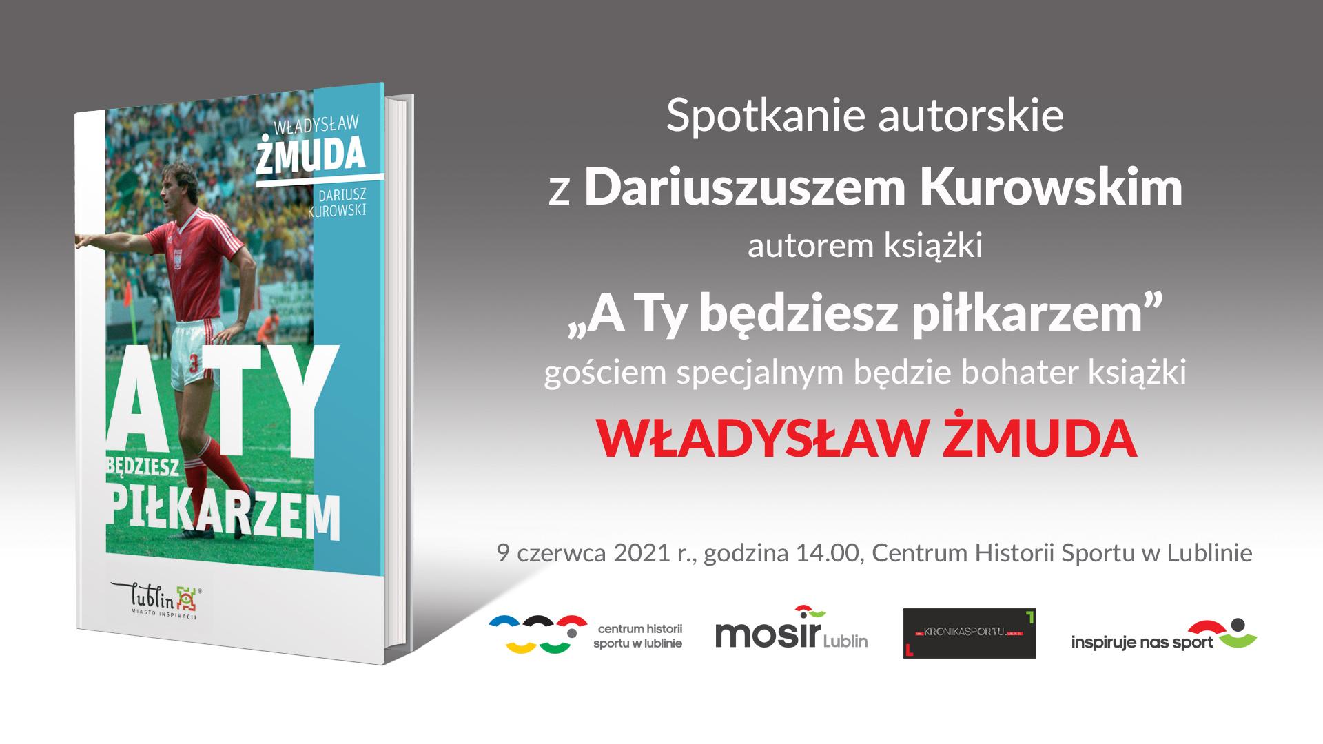 """""""A Ty będziesz piłkarzem"""". Spotkanie autorskie z Władysławem Żmudą i Dariuszem Kurowskim"""