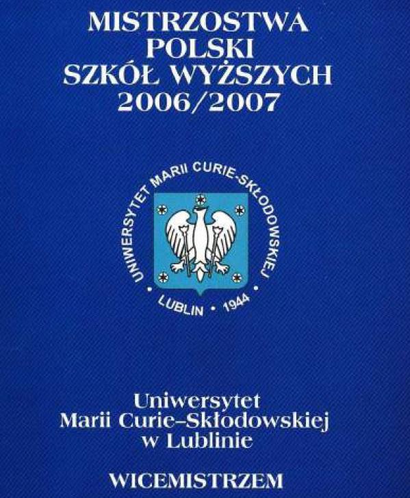 """Z archiwum Centrum Historii Sportu: """"Mistrzostwa Polski Szkół Wyższych 2006/2007. Uniwersytet Marii Curie - Skłodowskiej w Lublinie Wicemistrzem""""."""